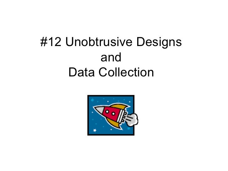 #12 Unobtrusive Designs and Data Collection