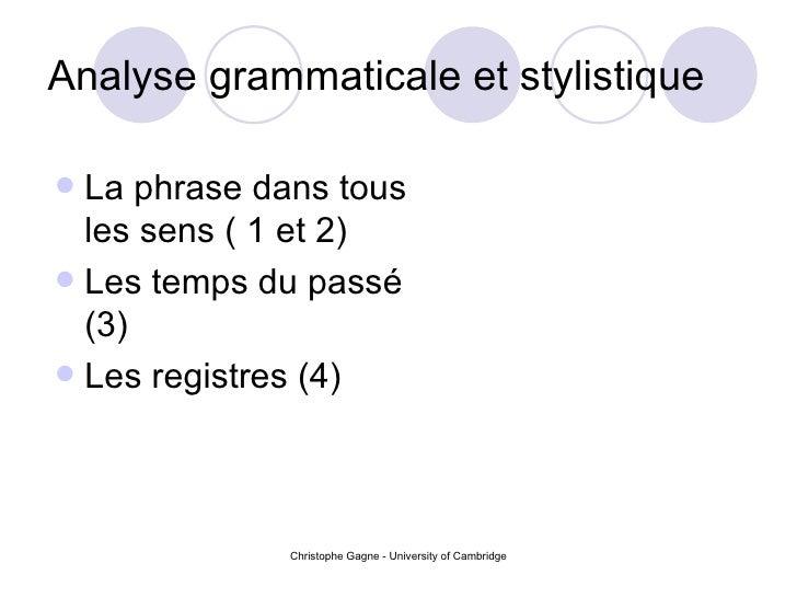 Analyse grammaticale et stylistique <ul><li>La phrase dans tous les sens ( 1 et 2) </li></ul><ul><li>Les temps du pass é (...