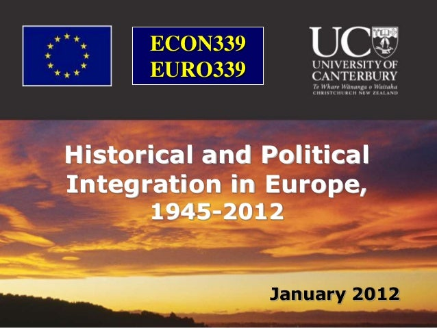 ECON339      EURO339Historical and PoliticalIntegration in Europe,      1945-2012                January 2012