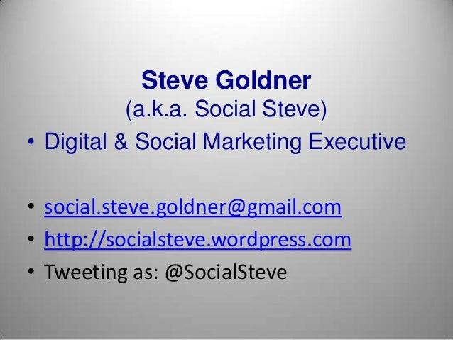 Steve Goldner (a.k.a. Social Steve) • Digital & Social Marketing Executive • social.steve.goldner@gmail.com • http://socia...