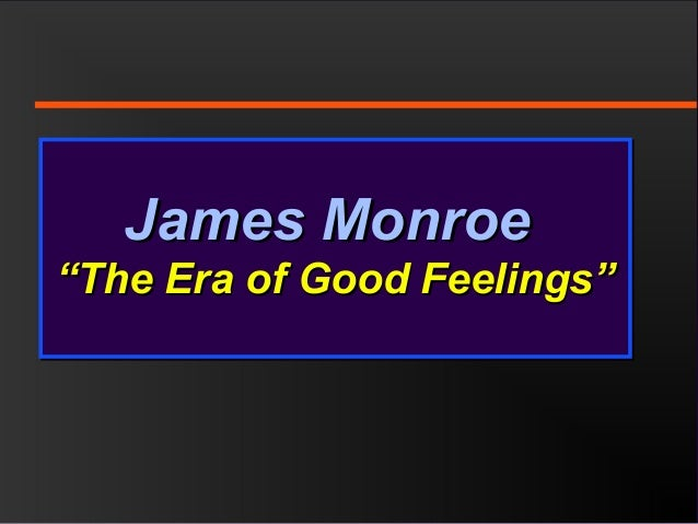 "James MonroeJames Monroe ""The Era of Good Feelings""""The Era of Good Feelings"" James MonroeJames Monroe ""The Era of Good Fe..."