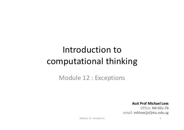 IntroductiontocomputationalthinkingModule12:ExceptionsModule12:ExceptionsAsst ProfMichaelLeesOffice:N4‐02c‐76e...