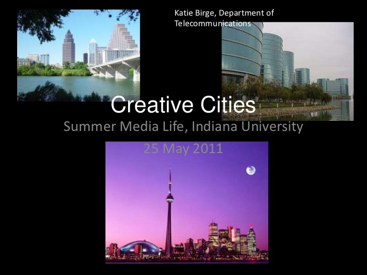 Katie Birge, Department of Telecommunications<br />Creative Cities<br />Summer Media Life, Indiana University<br />25 May ...