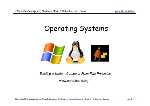 Elements of Computing Systems, Nisan & Schocken, MIT Press, www.nand2tetris.org , Chapter 12: Operating System slide 1 Ope...