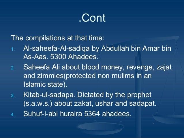.Cont The compilations at that time: 1. Al-saheefa-Al-sadiqa by Abdullah bin Amar bin As-Aas. 5300 Ahadees. 2. Saheefa Ali...