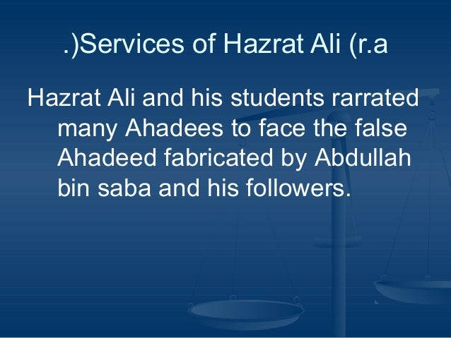 .(Services of Hazrat Ali (r.a Hazrat Ali and his students rarrated many Ahadees to face the false Ahadeed fabricated by Ab...