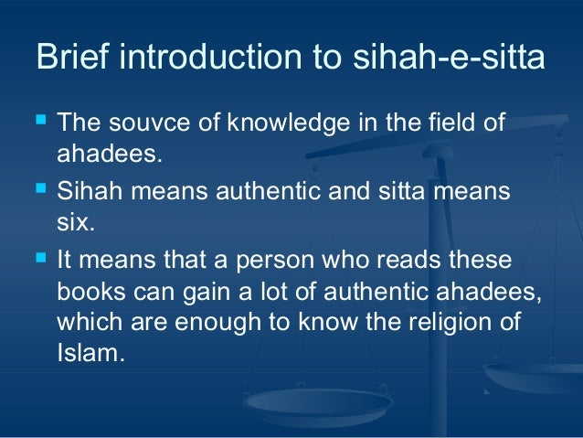 Brief introduction to sihah-e-sitta       The souvce of knowledge in the field of ahadees. Sihah means authentic and si...