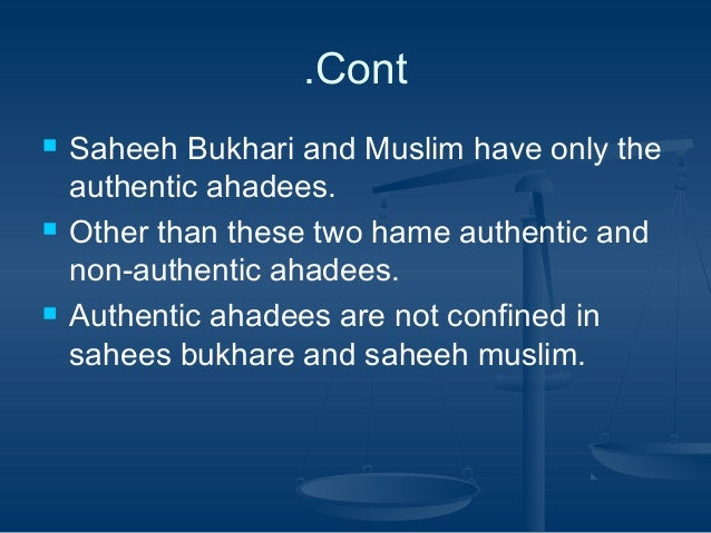 .Cont       Saheeh Bukhari and Muslim have only the authentic ahadees. Other than these two hame authentic and non-auth...