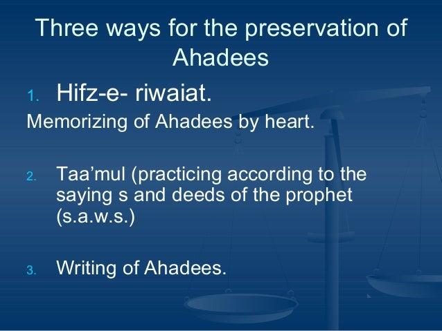 Three ways for the preservation of Ahadees 1. Hifz-e- riwaiat. Memorizing of Ahadees by heart. 2.  3.  Taa'mul (practicing...