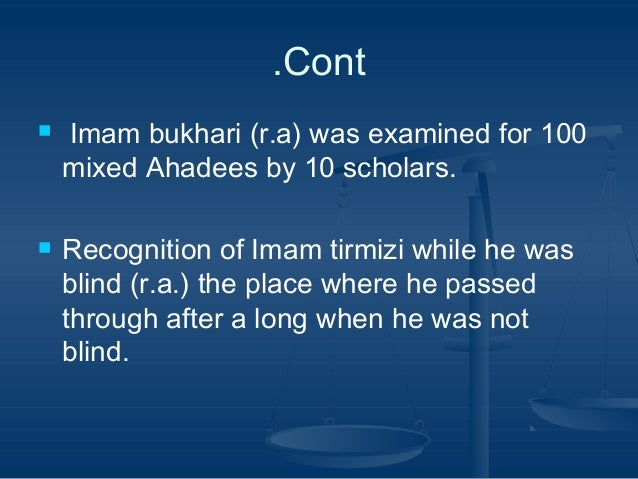 .Cont     Imam bukhari (r.a) was examined for 100 mixed Ahadees by 10 scholars. Recognition of Imam tirmizi while he was...