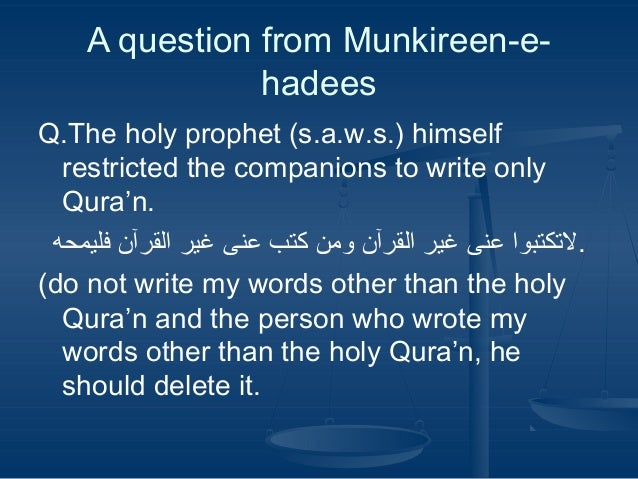 A question from Munkireen-ehadees Q.The holy prophet (s.a.w.s.) himself restricted the companions to write only Qura'n. ....