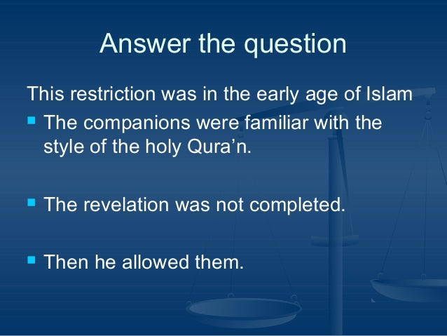 Answer the question This restriction was in the early age of Islam  The companions were familiar with the style of the ho...