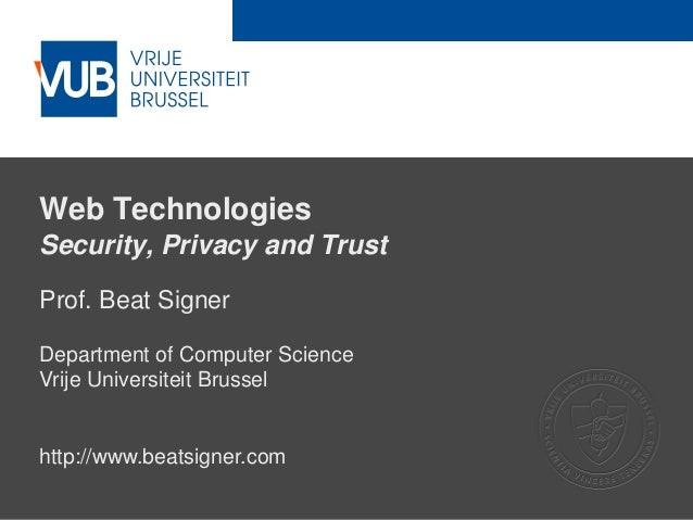 2 December 2005 Web Technologies Security, Privacy and Trust Prof. Beat Signer Department of Computer Science Vrije Univer...
