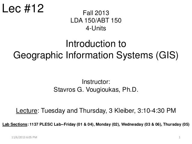 Lec #12  Fall 2013 LDA 150/ABT 150 4-Units  Introduction to Geographic Information Systems (GIS) Instructor: Stavros G. Vo...