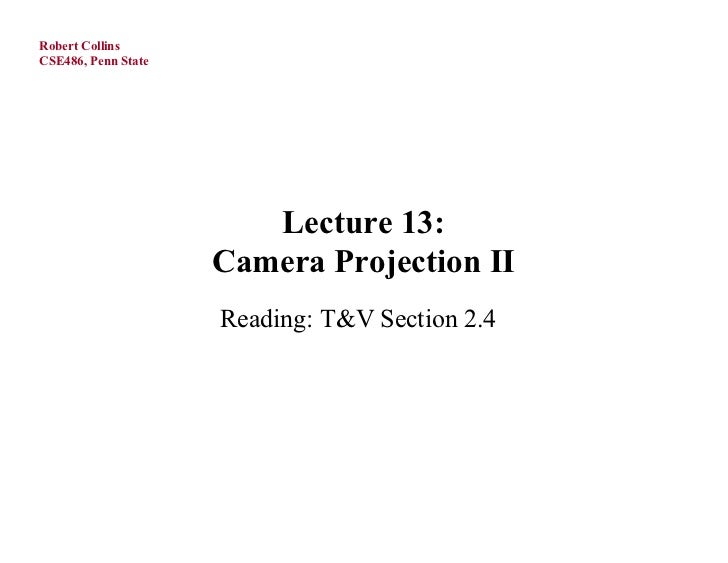 Robert CollinsCSE486, Penn State                        Lecture 13:                     Camera Projection II              ...