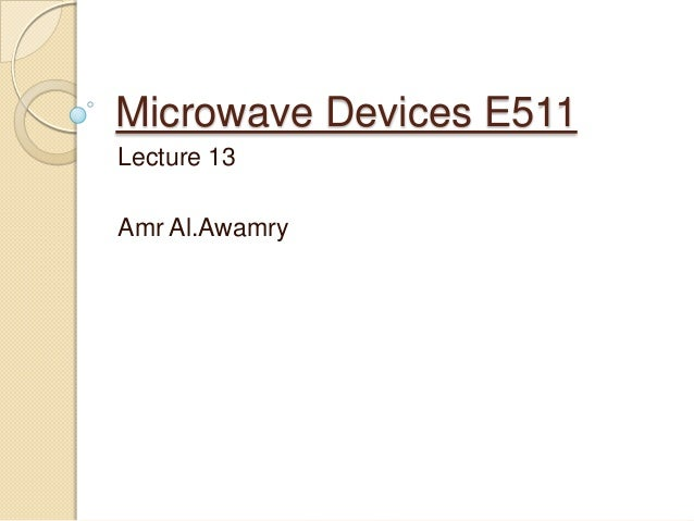 Microwave Devices E511Lecture 13Amr Al.Awamry