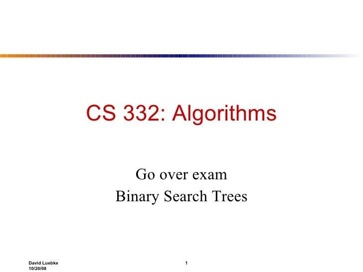CS 332: Algorithms Go over exam Binary Search Trees