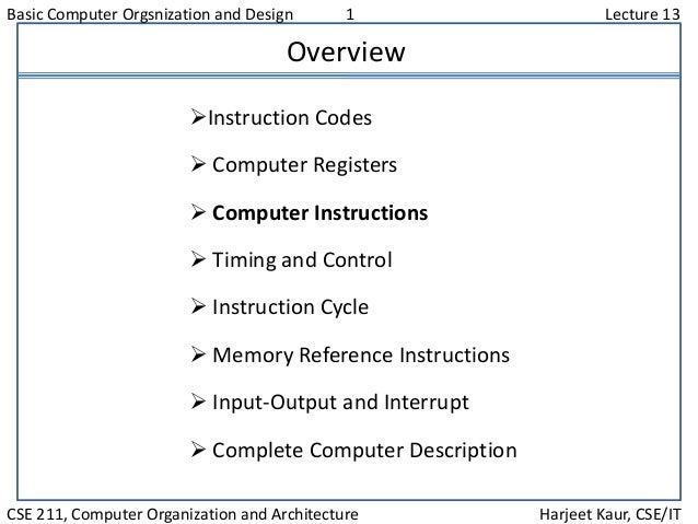 Basic Computer Orgsnization and Design 1 Lecture 13 CSE 211, Computer Organization and Architecture Harjeet Kaur, CSE/IT O...
