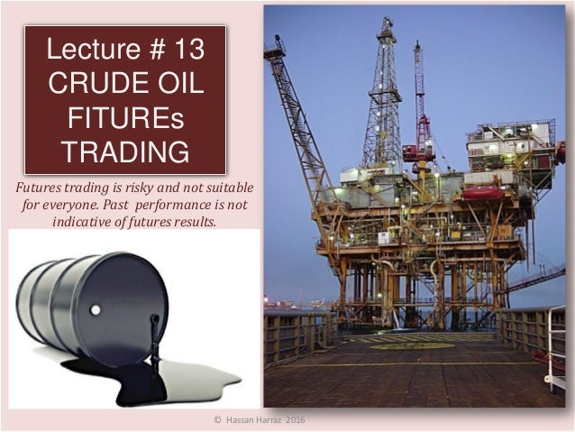 Lecture # 13 CRUDE OIL FITUREs TRADING Futures trading is risky and not suitable for everyone. Past performance is not ind...