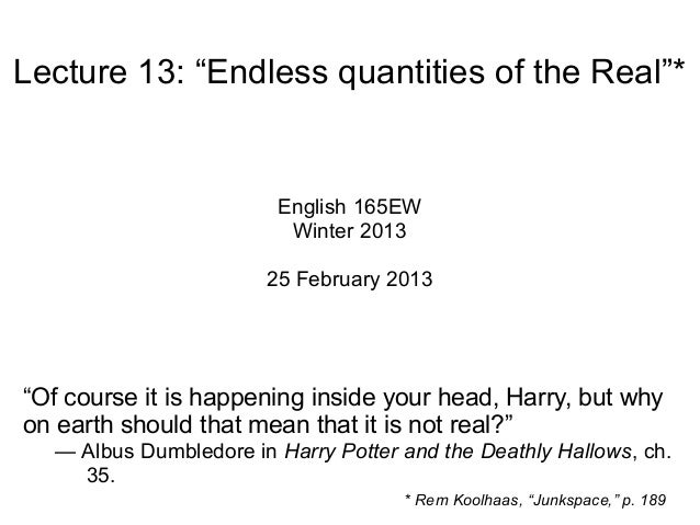"Lecture 13: ""Endless quantities of the Real""* English 165EW Winter 2013 25 February 2013 ""Of course it is happening inside..."