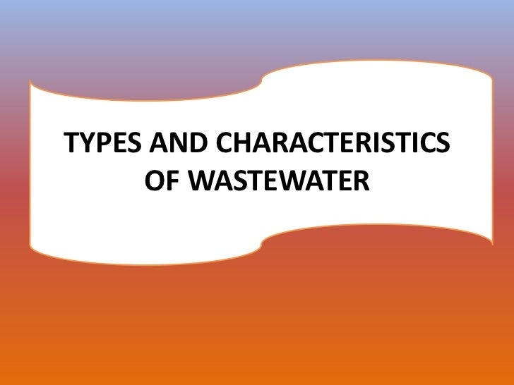 TYPES AND CHARACTERISTICS     OF WASTEWATER