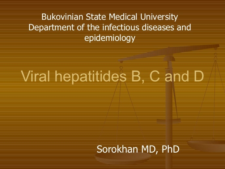 Viral hepatitides B, C and D   Sorokhan MD, PhD Bukovinian State Medical University Department of the infectious diseases ...