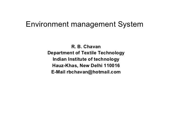 Environment management System R. B. Chavan Department of Textile Technology Indian Institute of technology Hauz-Khas, New ...