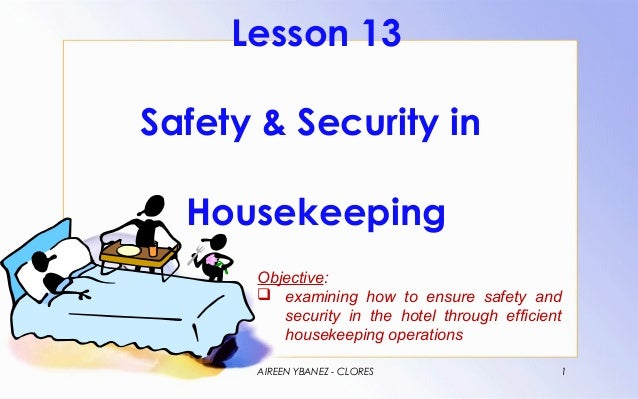 Lesson 13Safety & Security in  Housekeeping      Objective:       examining how to ensure safety and         security in ...