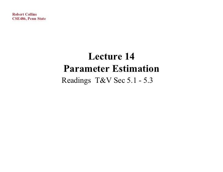 Robert CollinsCSE486, Penn State                         Lecture 14                     Parameter Estimation              ...