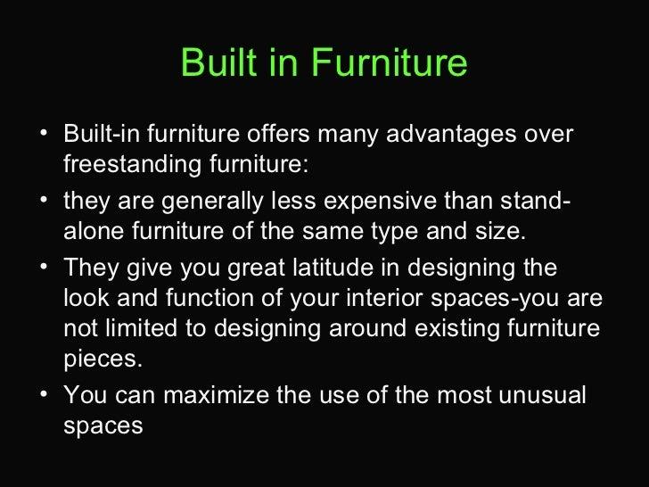 Built in Furniture <ul><li>Built-in furniture offers many advantages over freestanding furniture:  </li></ul><ul><li>they ...