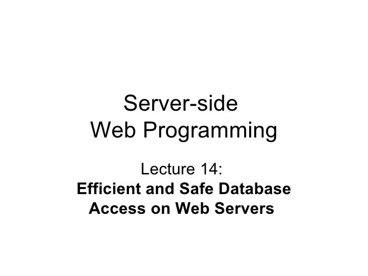 Server-side  Web Programming Lecture 14:  Efficient and Safe Database Access on Web Servers