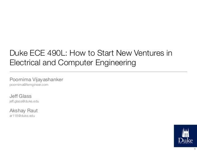 Duke ECE 490L: How to Start New Ventures in Electrical and Computer Engineering Poornima Vijayashanker poornima@femgineer....