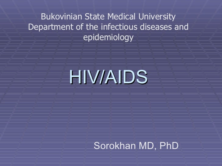 HIV/AIDS   Sorokhan MD, PhD Bukovinian State Medical University Department of the infectious diseases and epidemiology