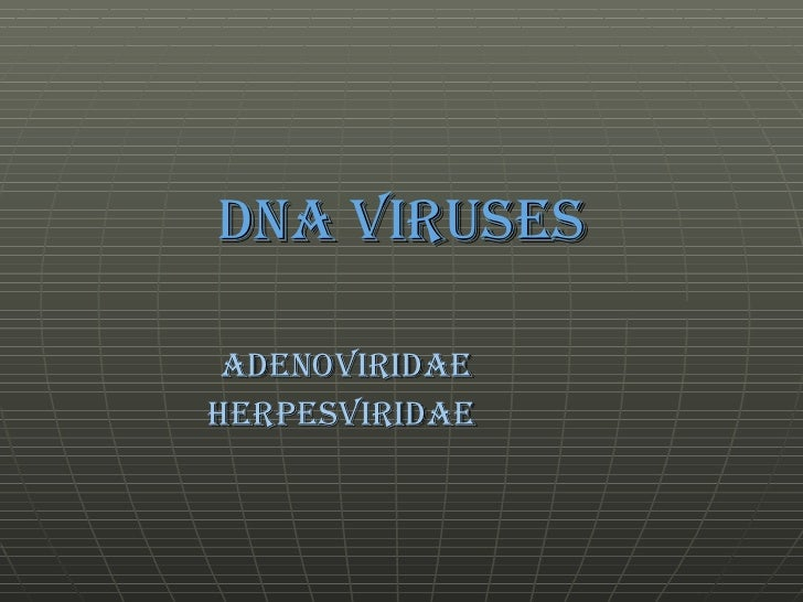 DNA viruses Adenoviridae Herpesviridae