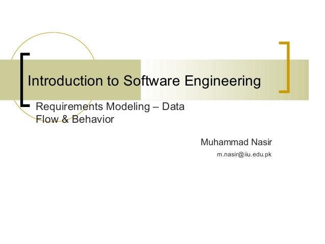 Introduction to Software Engineering  Muhammad Nasir  Requirements Modeling – Data  Flow & Behavior  m.nasir@iiu.edu.pk