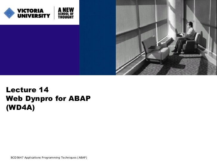 Lecture 14 Web Dynpro for ABAP (WD4A) BCO5647 Applications Programming Techniques (ABAP)