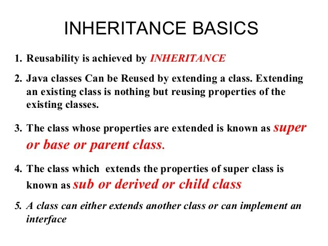 INHERITANCE BASICS 1. Reusability is achieved by INHERITANCE 2. Java classes Can be Reused by extending a class. Extending...