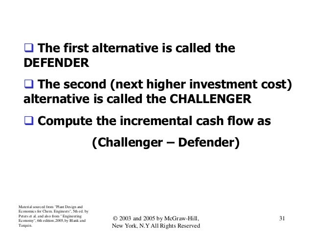  The first alternative is called the DEFENDER  The second (next higher investment cost) alternative is called the CHALLE...