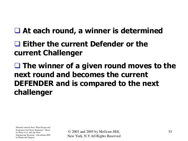  At each round, a winner is determined  Either the current Defender or the current Challenger  The winner of a given ro...