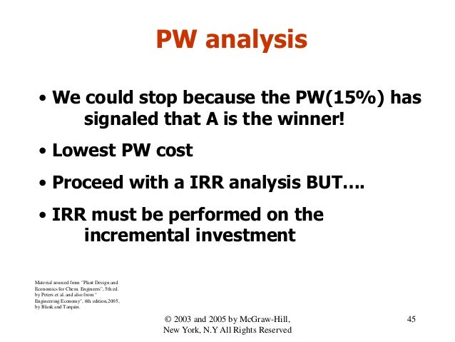PW analysis • We could stop because the PW(15%) has signaled that A is the winner! • Lowest PW cost • Proceed with a IRR a...