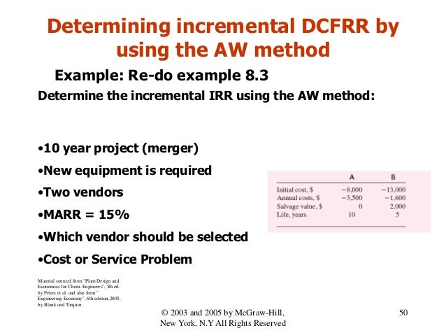 Determining incremental DCFRR by using the AW method Example: Re-do example 8.3 Determine the incremental IRR using the AW...