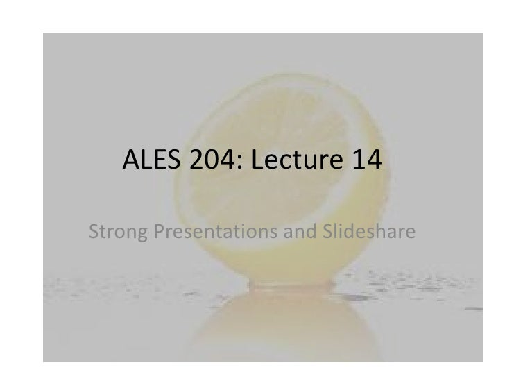 ALES 204: Lecture 14<br />Strong Presentations and Slideshare<br />