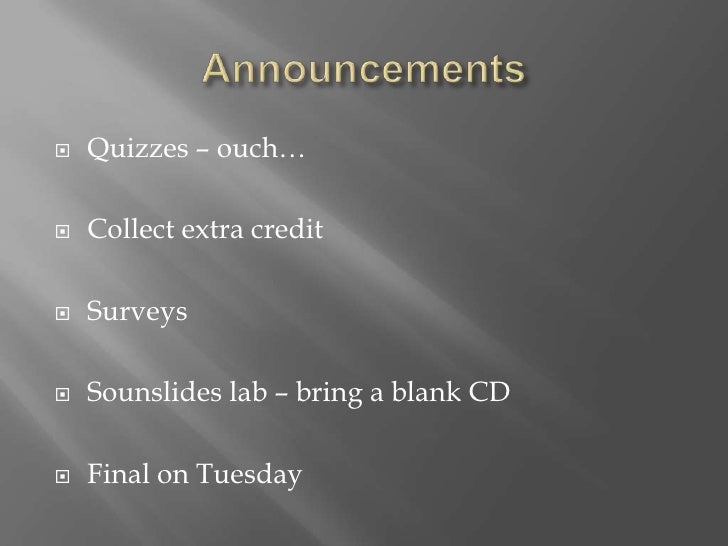Announcements<br />Quizzes – ouch…<br />Collect extra credit<br />Surveys<br />Sounslides lab – bring a blank CD<br />Fina...