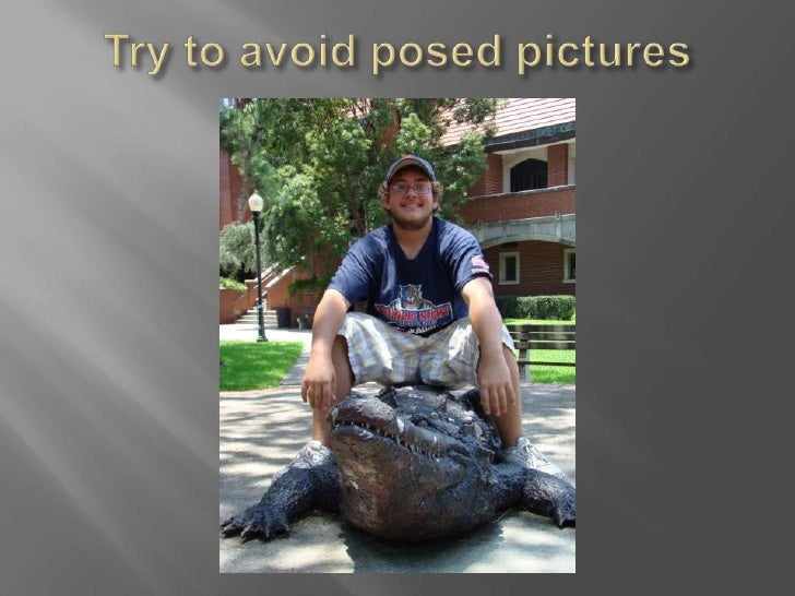 Try to avoid posed pictures<br />