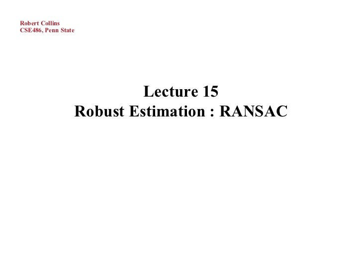Robert CollinsCSE486, Penn State                              Lecture 15                     Robust Estimation : RANSAC
