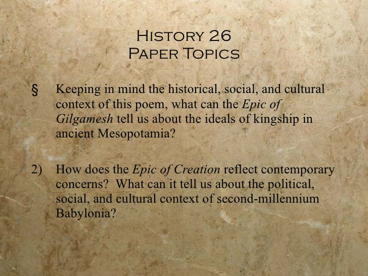 History 26 Paper Topics <ul><li>Keeping in mind the historical, social, and cultural context of this poem, what can the  E...