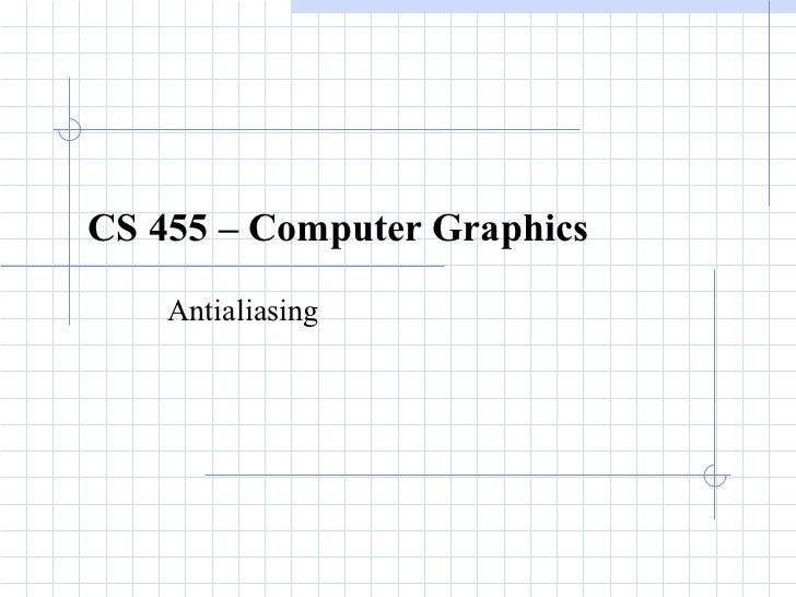 CS 455 – Computer Graphics Antialiasing