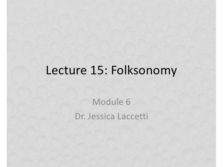 Lecture 15: Folksonomy<br />Module 6<br />Dr. Jessica Laccetti<br />