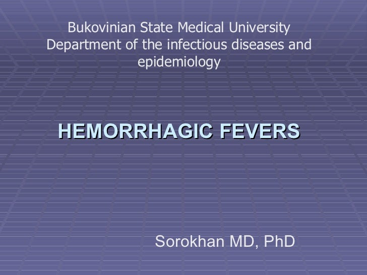 HEMORRHAGIC FEVERS   Sorokhan MD, PhD Bukovinian State Medical University Department of the infectious diseases and epidem...