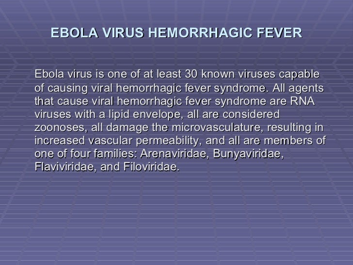 viral hemorrhagic fever and ivory coast The ebola virus is caused by a viral microorganism known as filoviridae  into four subtypes: ebola-zaire, ebola-sudan, ebola-ivory coast, and ebola-reston.